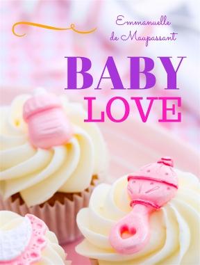 BABY LOVE Emmanuelle de Maupassant
