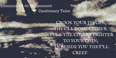 Emmanuelle de Maupassant Crook Your Finger Quote from Cautionary Tales