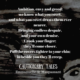 Emmanuelle de Maupassant quote from Cautionary Tales Ambition, envy and greed_ we know what you covet, and what you covet draws
