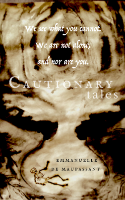 We see what you cannot. We are not alone, and nor are you Cautionary Tales  Emmanuelle de Maupassant quote  copy