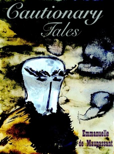 Cautionary Tales Emmanuelle de Maupassant man