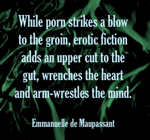 Emmanuelle de Maupassant erotic fiction versus porn what is the difference author quote