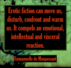 Emmanuelle de Maupassant quote erotic fiction visceral intellectual emotional
