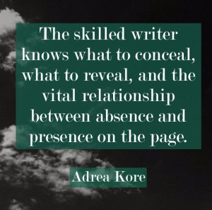 Adrea Kore writing craft author quote lanugage reveal conceal