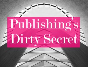 publishing dirty secret marketing self-publishing publishers writers marketing editing authors